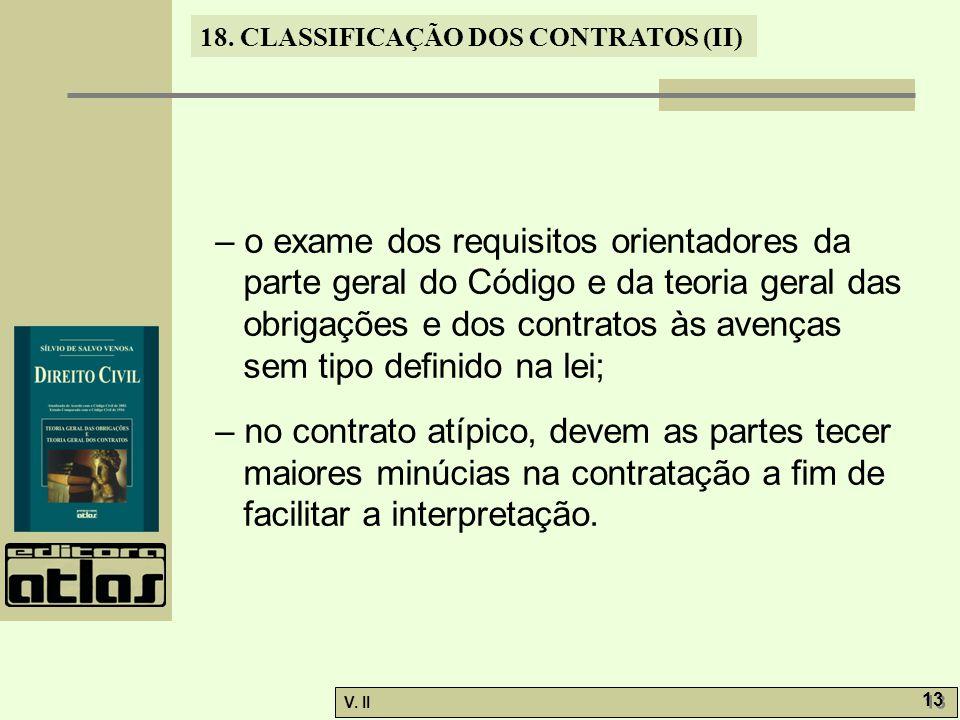 V. II 13 18. CLASSIFICAÇÃO DOS CONTRATOS (II) – o exame dos requisitos orientadores da parte geral do Código e da teoria geral das obrigações e dos co