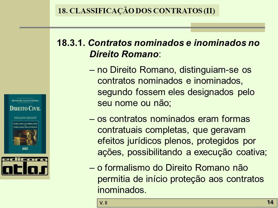 V. II 14 18. CLASSIFICAÇÃO DOS CONTRATOS (II) 18.3.1. Contratos nominados e inominados no Direito Romano: – no Direito Romano, distinguiam-se os contr