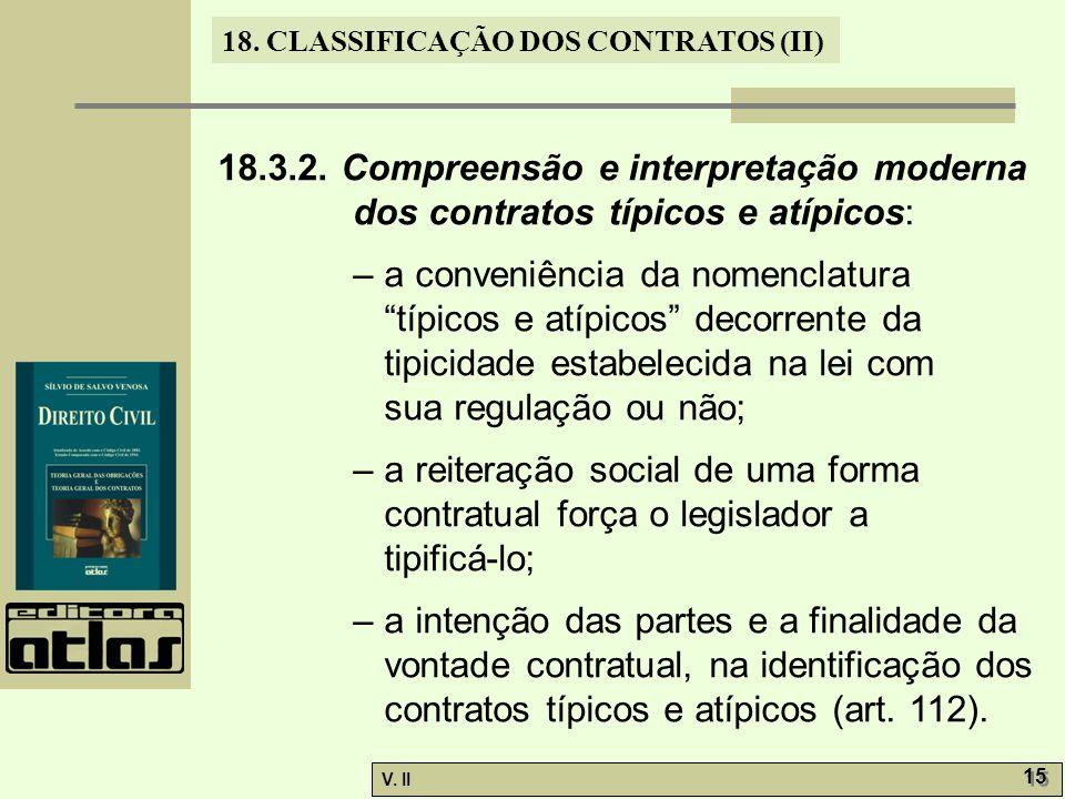 V. II 15 18. CLASSIFICAÇÃO DOS CONTRATOS (II) 18.3.2. Compreensão e interpretação moderna dos contratos típicos e atípicos: – a conveniência da nomenc