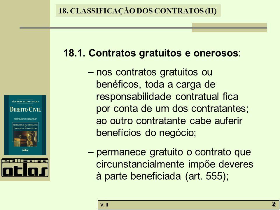 V. II 2 2 18. CLASSIFICAÇÃO DOS CONTRATOS (II) 18.1. Contratos gratuitos e onerosos: – nos contratos gratuitos ou benéficos, toda a carga de responsab