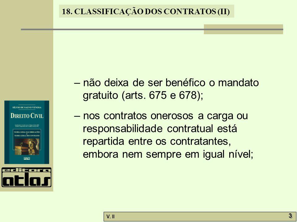 V. II 3 3 18. CLASSIFICAÇÃO DOS CONTRATOS (II) – não deixa de ser benéfico o mandato gratuito (arts. 675 e 678); – nos contratos onerosos a carga ou r