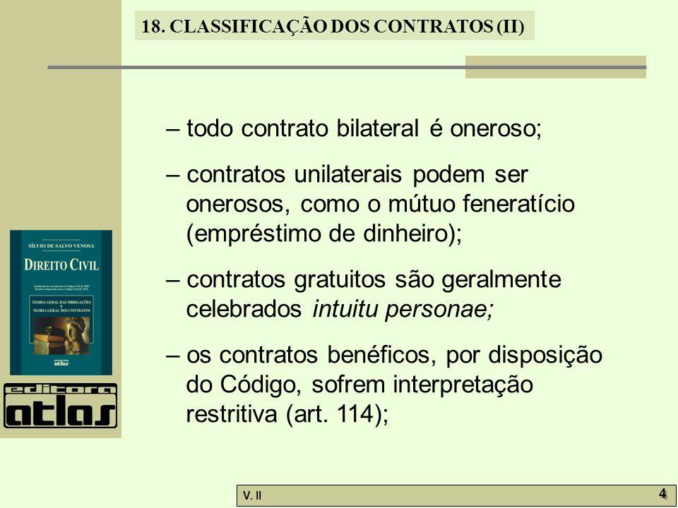 V. II 4 4 18. CLASSIFICAÇÃO DOS CONTRATOS (II) – todo contrato bilateral é oneroso; – contratos unilaterais podem ser onerosos, como o mútuo feneratíc
