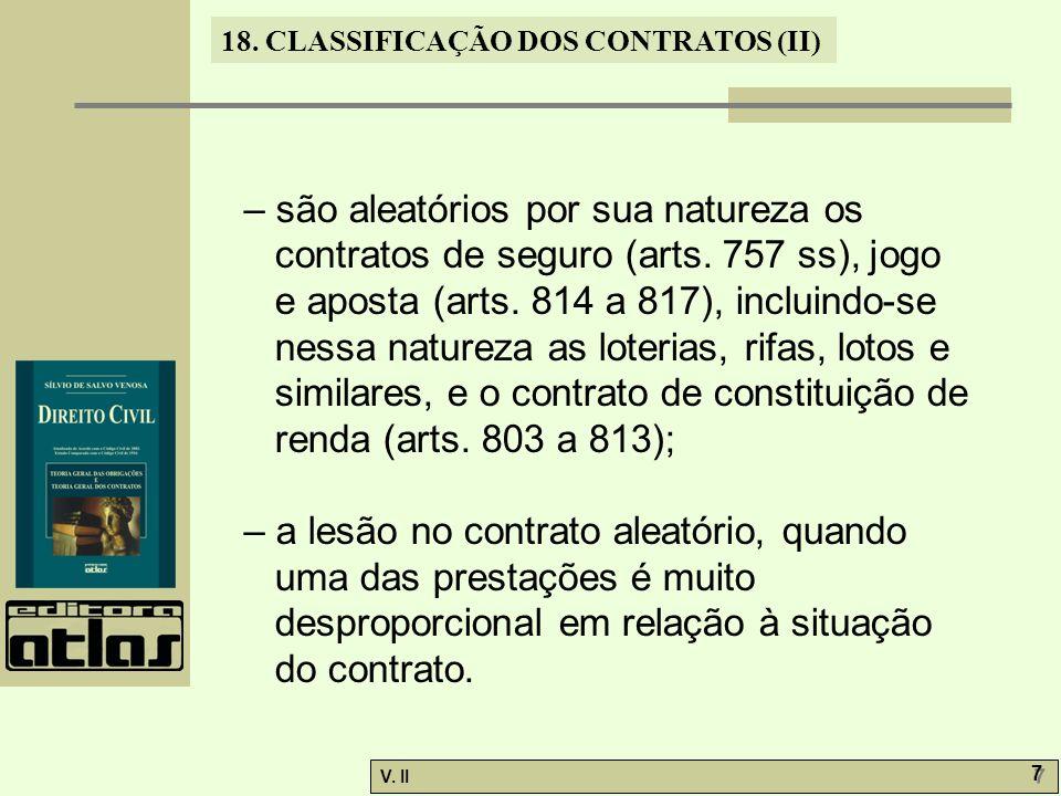 V. II 7 7 18. CLASSIFICAÇÃO DOS CONTRATOS (II) – são aleatórios por sua natureza os contratos de seguro (arts. 757 ss), jogo e aposta (arts. 814 a 817