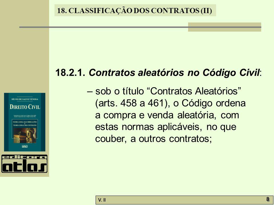"""V. II 8 8 18. CLASSIFICAÇÃO DOS CONTRATOS (II) 18.2.1. Contratos aleatórios no Código Civil: – sob o título """"Contratos Aleatórios"""" (arts. 458 a 461),"""