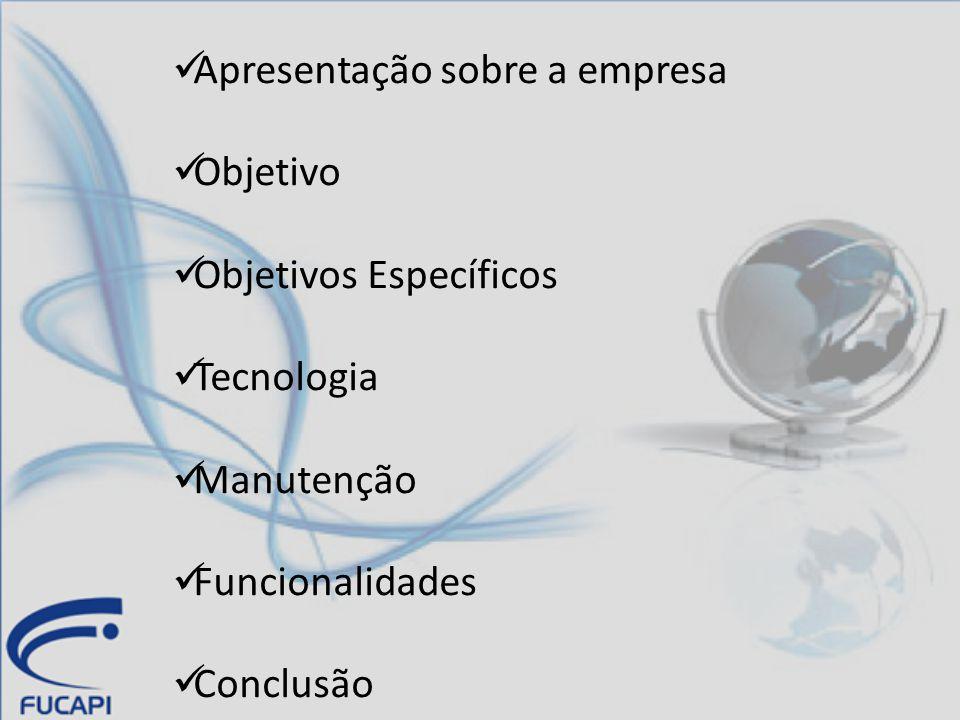 Apresentação sobre a empresa Objetivo Objetivos Específicos Tecnologia Manutenção Funcionalidades Conclusão
