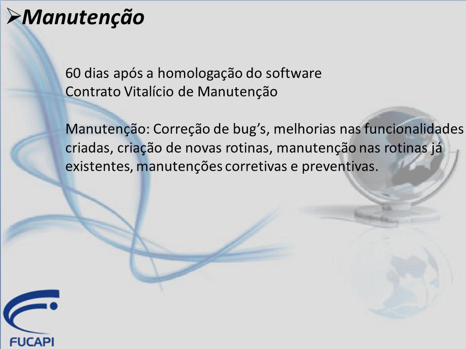 Manutenção 60 dias após a homologação do software Contrato Vitalício de Manutenção Manutenção: Correção de bug's, melhorias nas funcionalidades cria