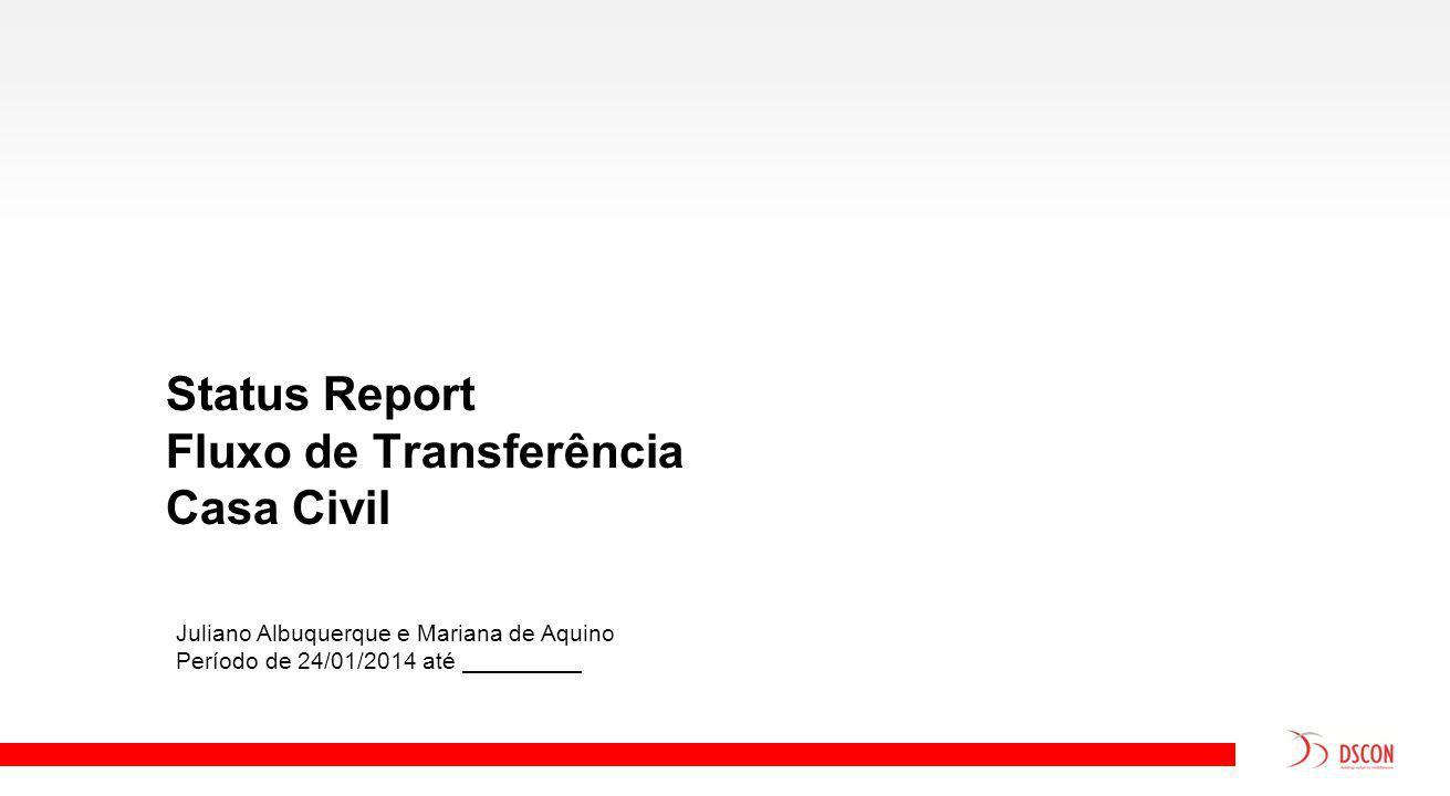 Status Report Fluxo de Transferência Casa Civil Juliano Albuquerque e Mariana de Aquino Período de 24/01/2014 até _________
