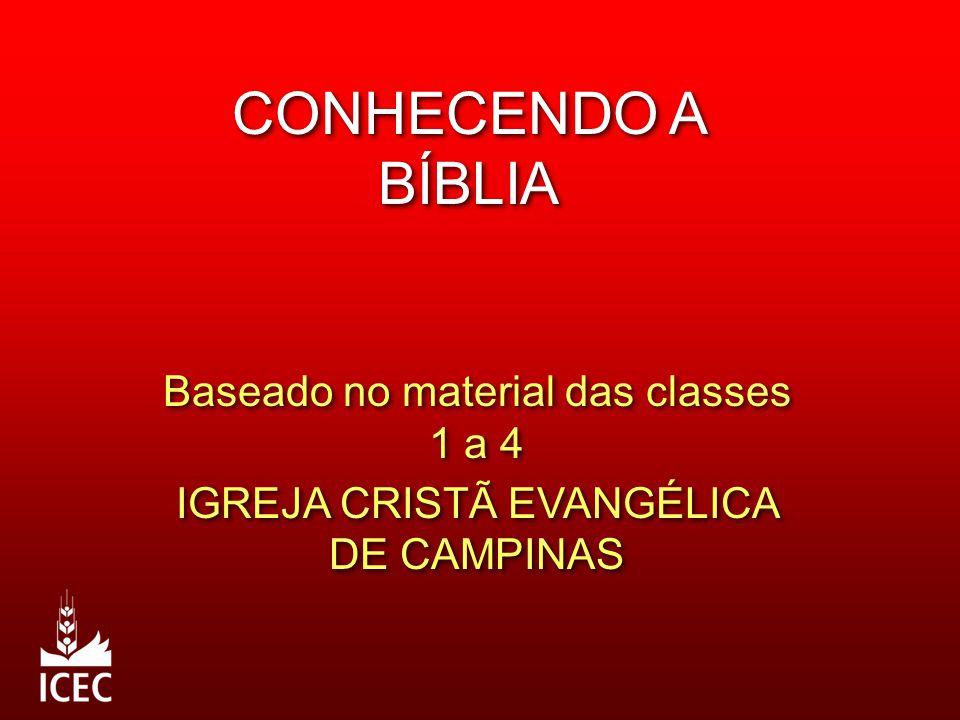 CONHECENDO A BÍBLIA Baseado no material das classes 1 a 4 IGREJA CRISTÃ EVANGÉLICA DE CAMPINAS Baseado no material das classes 1 a 4 IGREJA CRISTÃ EVA