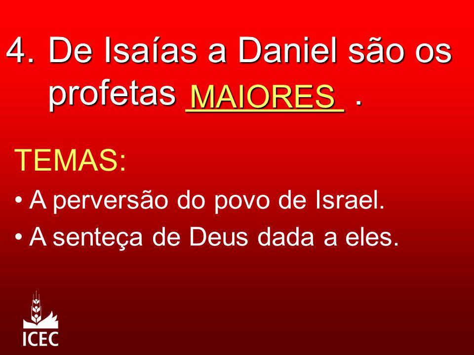 4. De Isaías a Daniel são os profetas ________. MAIORES TEMAS: A perversão do povo de Israel. A senteça de Deus dada a eles.