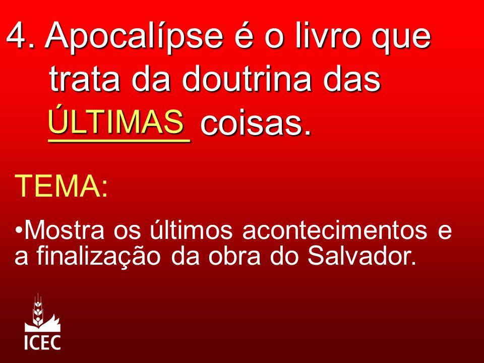 4. Apocalípse é o livro que trata da doutrina das _______ coisas. ÚLTIMAS TEMA: Mostra os últimos acontecimentos e a finalização da obra do Salvador.