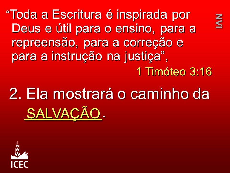 """2. Ela mostrará o caminho da _________. SALVAÇÃO NVI """" Toda a Escritura é inspirada por Deus e útil para o ensino, para a repreensão, para a correção"""