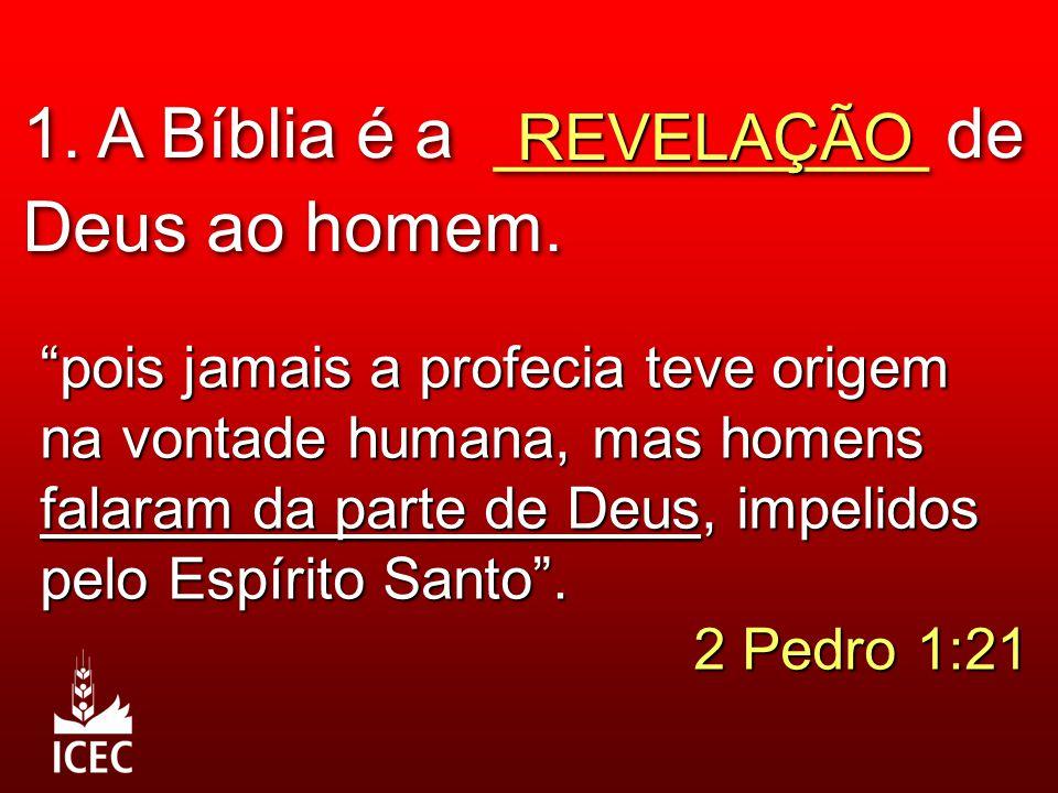 """1. A Bíblia é a ___________ de Deus ao homem. REVELAÇÃO """"pois jamais a profecia teve origem na vontade humana, mas homens falaram da parte de Deus, im"""