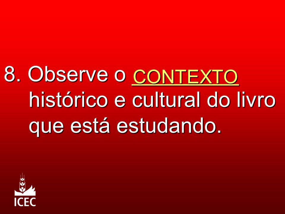 8. Observe o _________ histórico e cultural do livro que está estudando. CONTEXTO