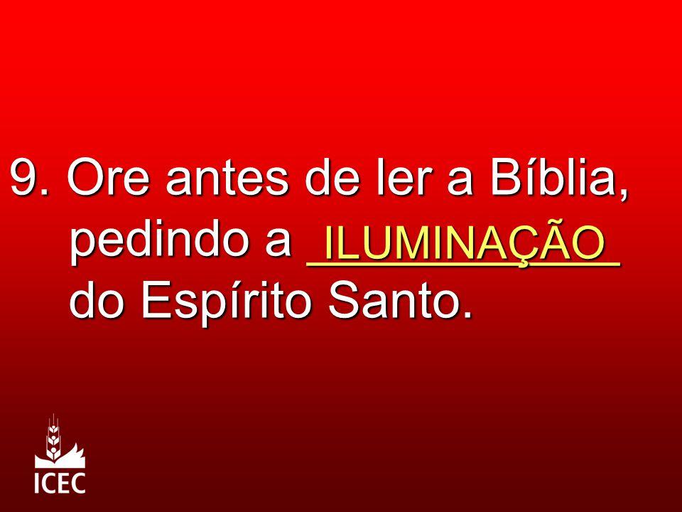 9. Ore antes de ler a Bíblia, pedindo a ___________ do Espírito Santo. ILUMINAÇÃO