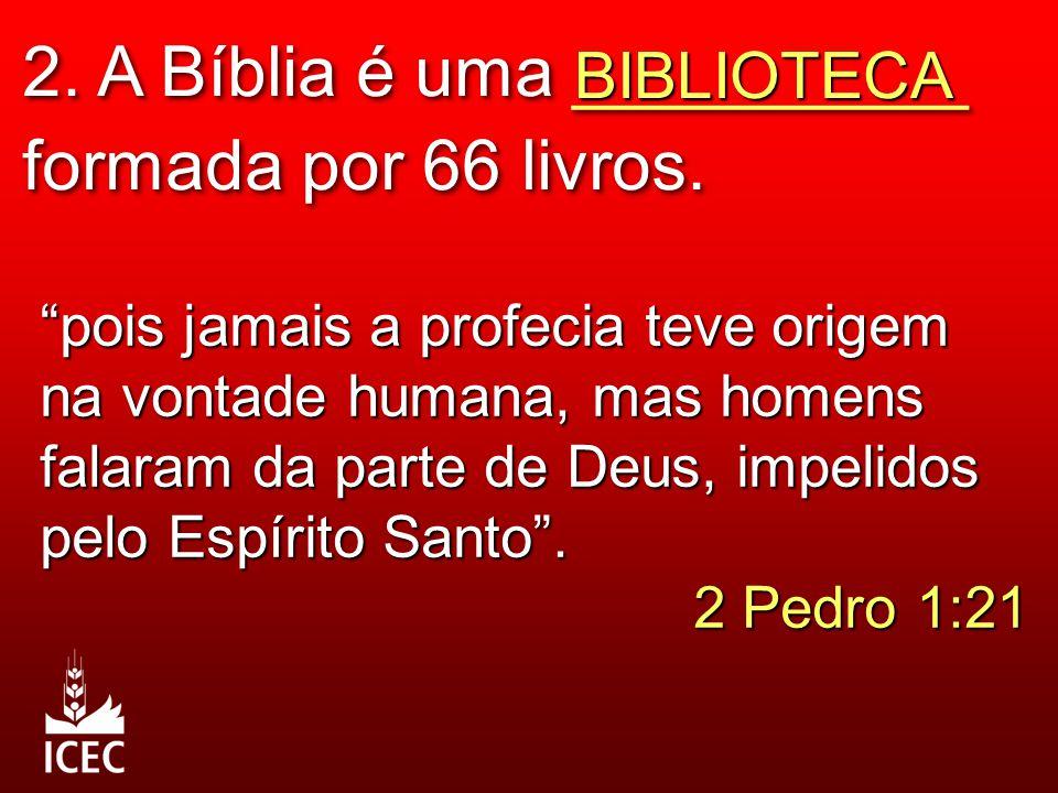 """2. A Bíblia é uma __________ formada por 66 livros. BIBLIOTECA """"pois jamais a profecia teve origem na vontade humana, mas homens falaram da parte de D"""