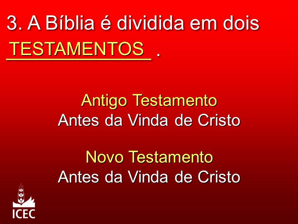 3. A Bíblia é dividida em dois _____________. TESTAMENTOS Antigo Testamento Antes da Vinda de Cristo Novo Testamento Antes da Vinda de Cristo