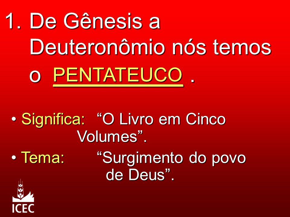 """1. De Gênesis a Deuteronômio nós temos o __________. PENTATEUCO Significa:""""O Livro em Cinco Volumes"""". Significa:""""O Livro em Cinco Volumes"""". Tema:""""Surg"""