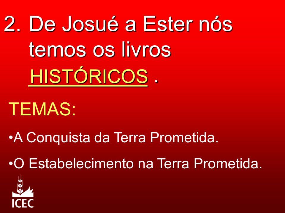 2. De Josué a Ester nós temos os livros __________. HISTÓRICOS TEMAS: A Conquista da Terra Prometida. O Estabelecimento na Terra Prometida.