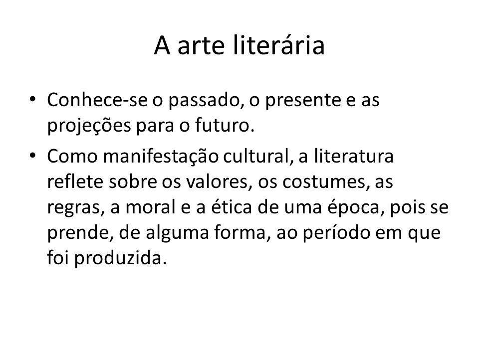 A arte literária Conhece-se o passado, o presente e as projeções para o futuro. Como manifestação cultural, a literatura reflete sobre os valores, os