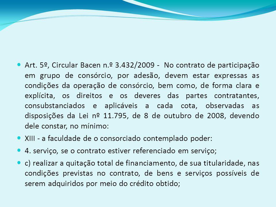 Art. 5º, Circular Bacen n.º 3.432/2009 - No contrato de participação em grupo de consórcio, por adesão, devem estar expressas as condições da operação