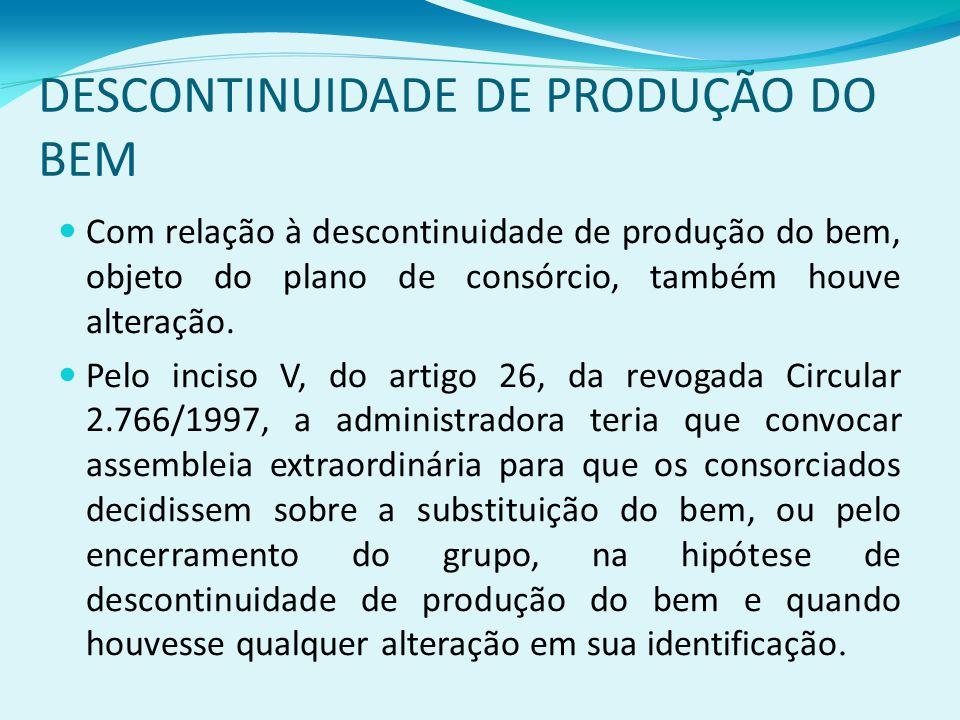 DESCONTINUIDADE DE PRODUÇÃO DO BEM Com relação à descontinuidade de produção do bem, objeto do plano de consórcio, também houve alteração.