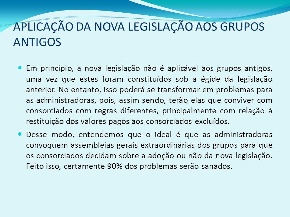 APLICAÇÃO DA NOVA LEGISLAÇÃO AOS GRUPOS ANTIGOS Em princípio, a nova legislação não é aplicável aos grupos antigos, uma vez que estes foram constituídos sob a égide da legislação anterior.