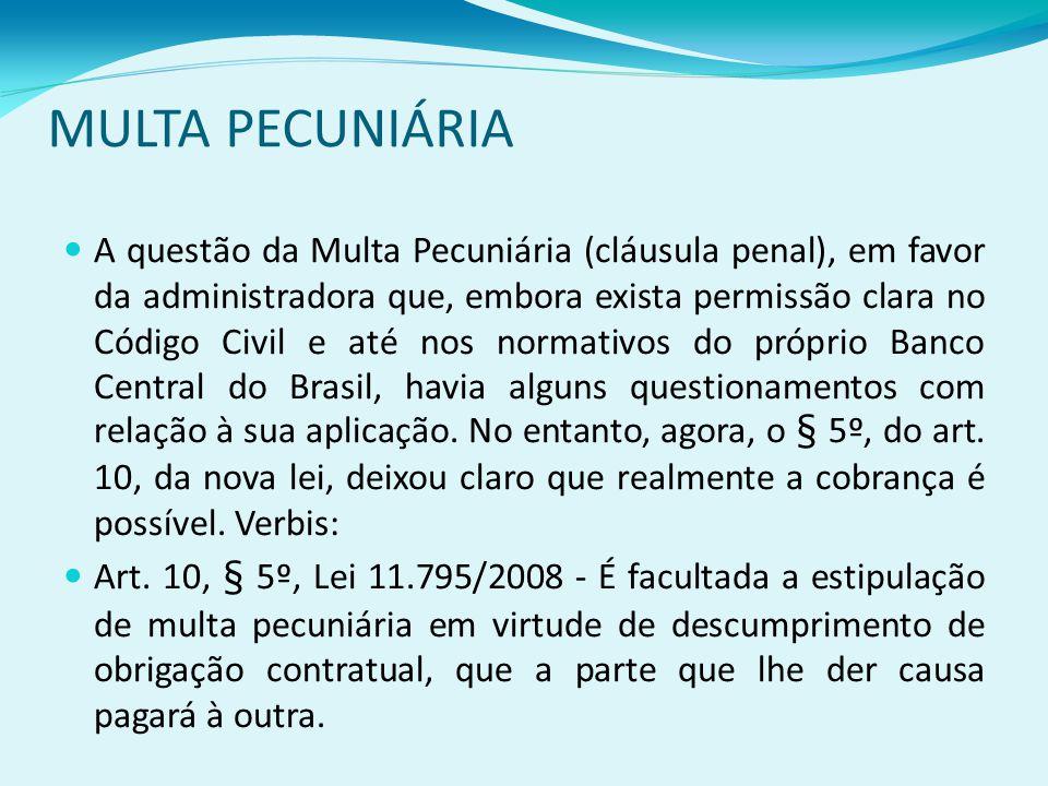 MULTA PECUNIÁRIA A questão da Multa Pecuniária (cláusula penal), em favor da administradora que, embora exista permissão clara no Código Civil e até nos normativos do próprio Banco Central do Brasil, havia alguns questionamentos com relação à sua aplicação.