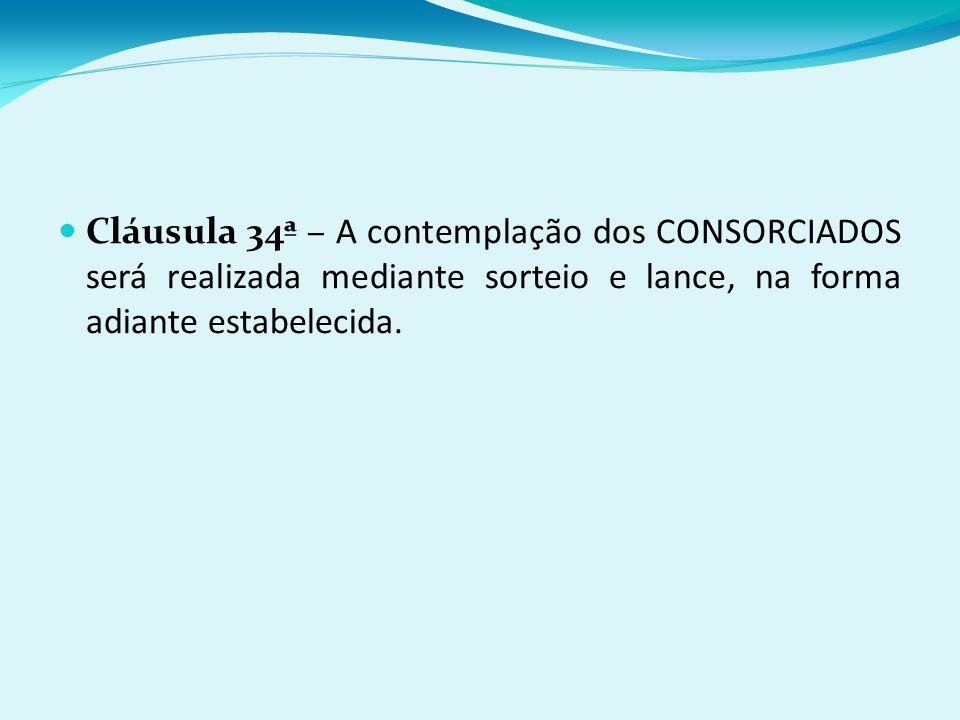 Cláusula 34ª – A contemplação dos CONSORCIADOS será realizada mediante sorteio e lance, na forma adiante estabelecida.