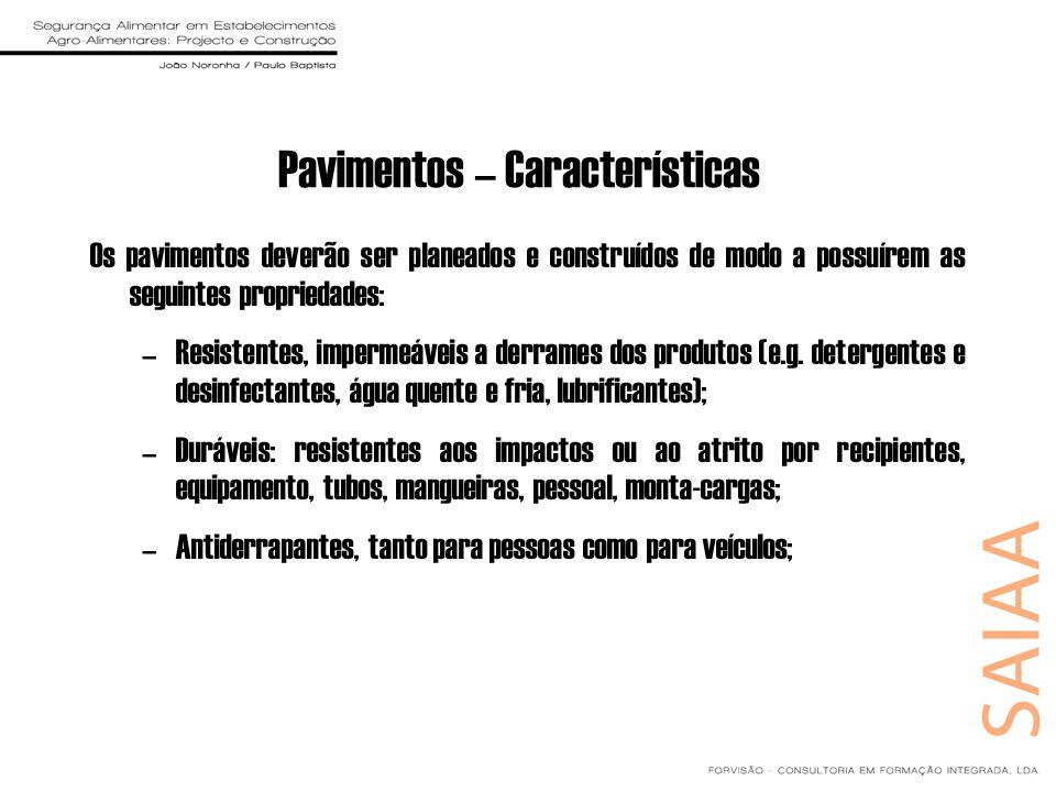 Pavimentos – Características Os pavimentos deverão ser planeados e construídos de modo a possuírem as seguintes propriedades: –Resistentes, impermeáve