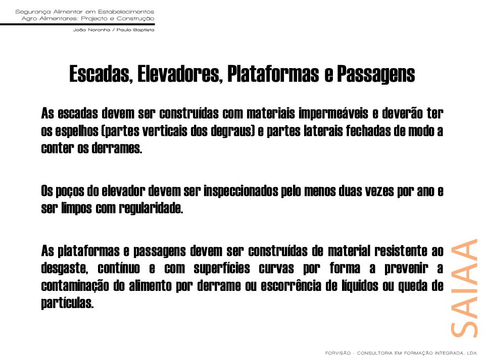 Escadas, Elevadores, Plataformas e Passagens As escadas devem ser construídas com materiais impermeáveis e deverão ter os espelhos (partes verticais d