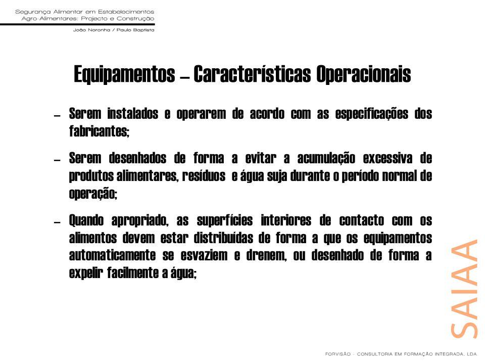 Equipamentos – Características Operacionais –Serem instalados e operarem de acordo com as especificações dos fabricantes; –Serem desenhados de forma a
