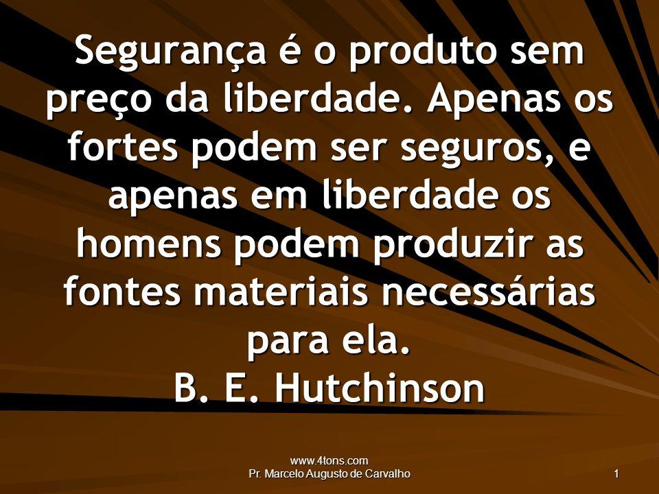 www.4tons.com Pr. Marcelo Augusto de Carvalho 1 Segurança é o produto sem preço da liberdade.