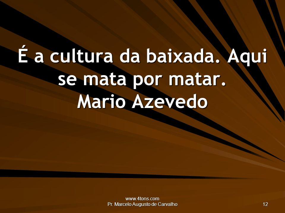www.4tons.com Pr. Marcelo Augusto de Carvalho 12 É a cultura da baixada.