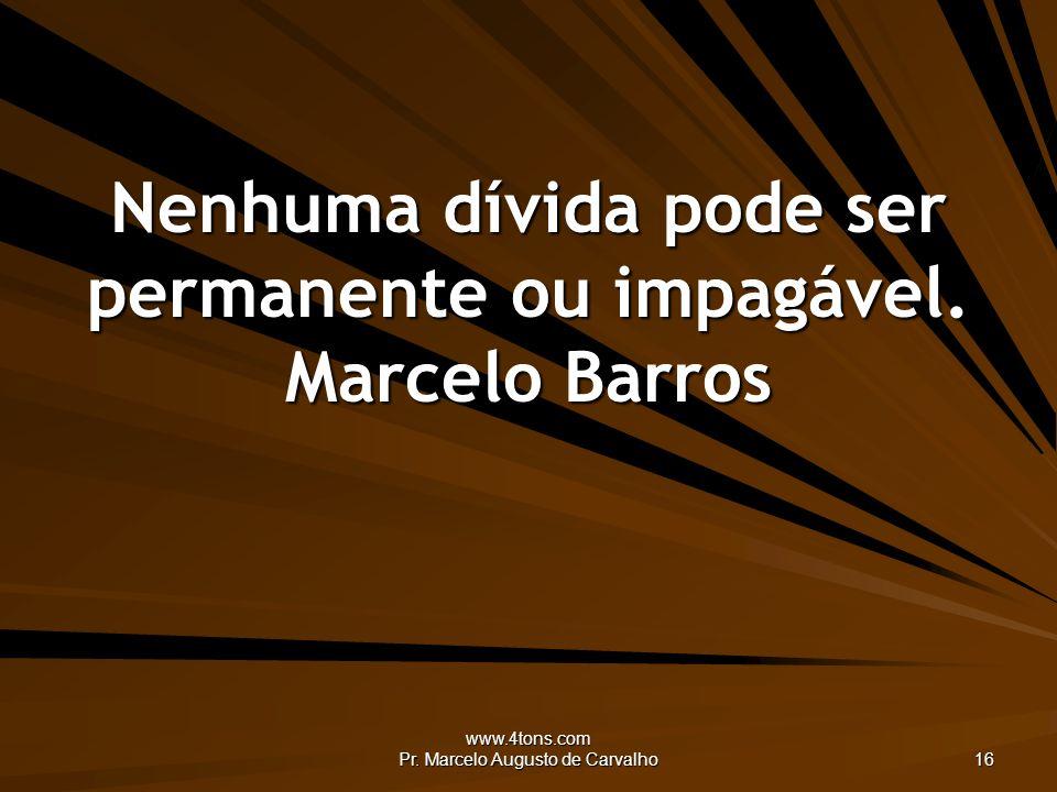 www.4tons.com Pr. Marcelo Augusto de Carvalho 16 Nenhuma dívida pode ser permanente ou impagável.