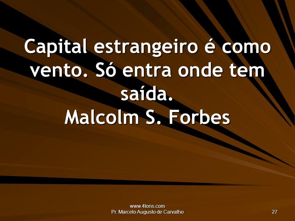 www.4tons.com Pr. Marcelo Augusto de Carvalho 27 Capital estrangeiro é como vento.