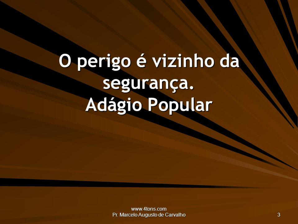 www.4tons.com Pr. Marcelo Augusto de Carvalho 3 O perigo é vizinho da segurança. Adágio Popular