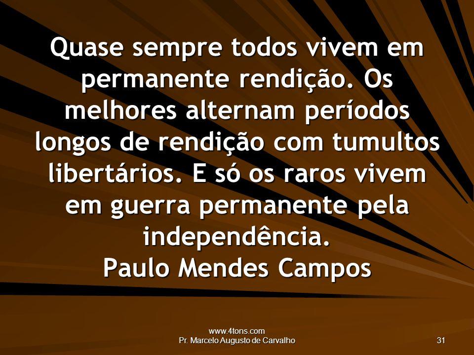 www.4tons.com Pr. Marcelo Augusto de Carvalho 31 Quase sempre todos vivem em permanente rendição.