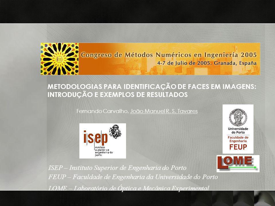 METODOLOGIAS PARA IDENTIFICAÇÃO DE FACES EM IMAGENS: INTRODUÇÃO E EXEMPLOS DE RESULTADOS Fernando Carvalho, João Manuel R. S. Tavares ISEP – Instituto