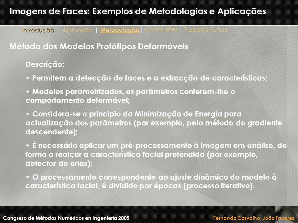Imagens de Faces: Exemplos de Metodologias e Aplicações Método dos Modelos Protótipos Deformáveis Descrição: Permitem a detecção de faces e a extracçã