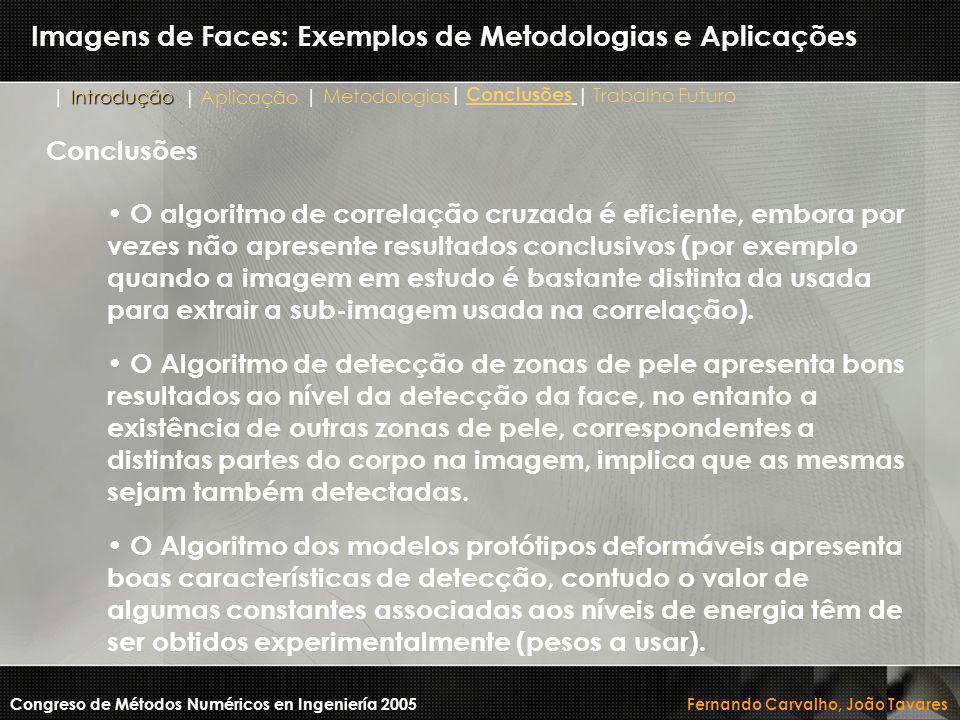 Imagens de Faces: Exemplos de Metodologias e Aplicações O algoritmo de correlação cruzada é eficiente, embora por vezes não apresente resultados concl