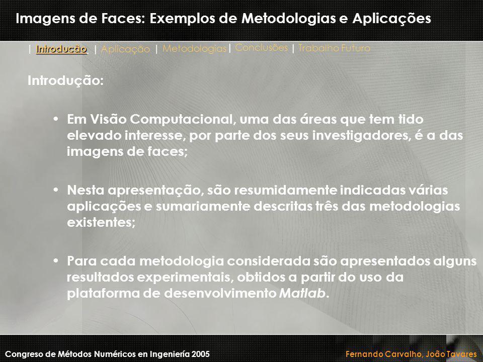 Introdução: Em Visão Computacional, uma das áreas que tem tido elevado interesse, por parte dos seus investigadores, é a das imagens de faces; Nesta a