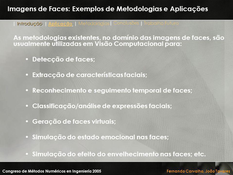As metodologias existentes, no domínio das imagens de faces, são usualmente utilizadas em Visão Computacional para: Detecção de faces; Extracção de ca
