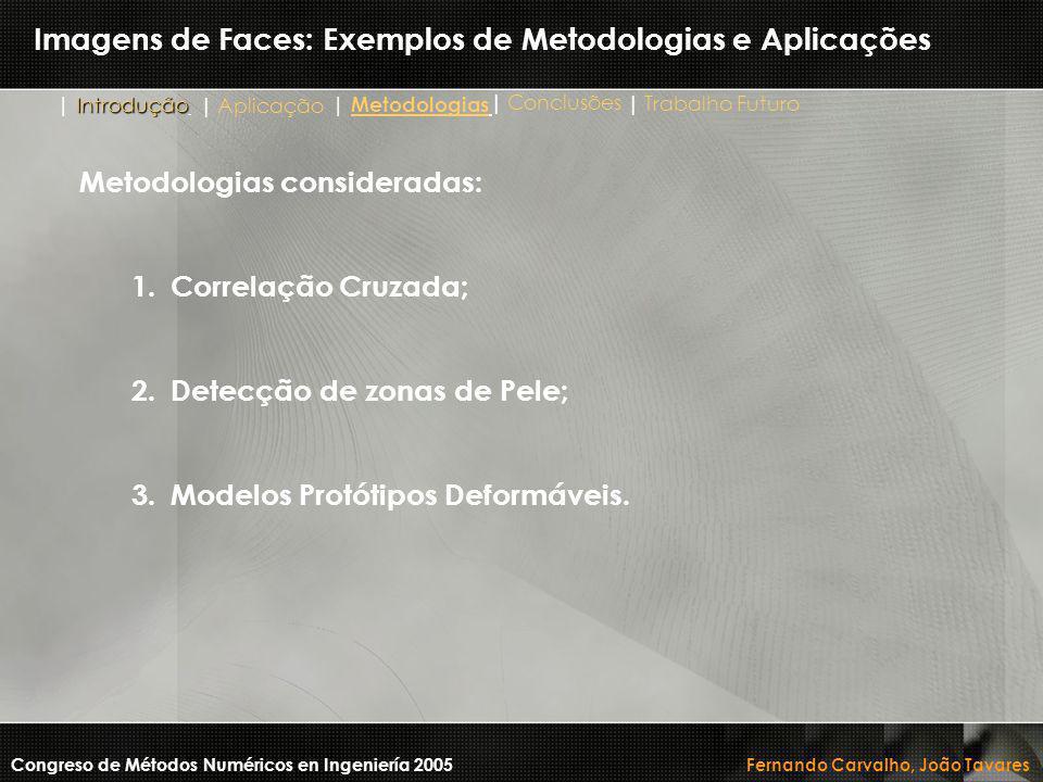 Imagens de Faces: Exemplos de Metodologias e Aplicações Metodologias consideradas: 1.Correlação Cruzada; 2.Detecção de zonas de Pele; 3.Modelos Protót