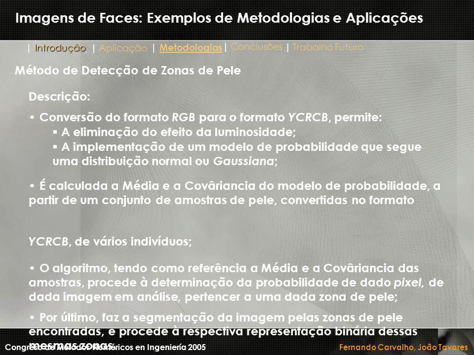 Imagens de Faces: Exemplos de Metodologias e Aplicações Descrição: Conversão do formato RGB para o formato YCRCB, permite:  A eliminação do efeito da