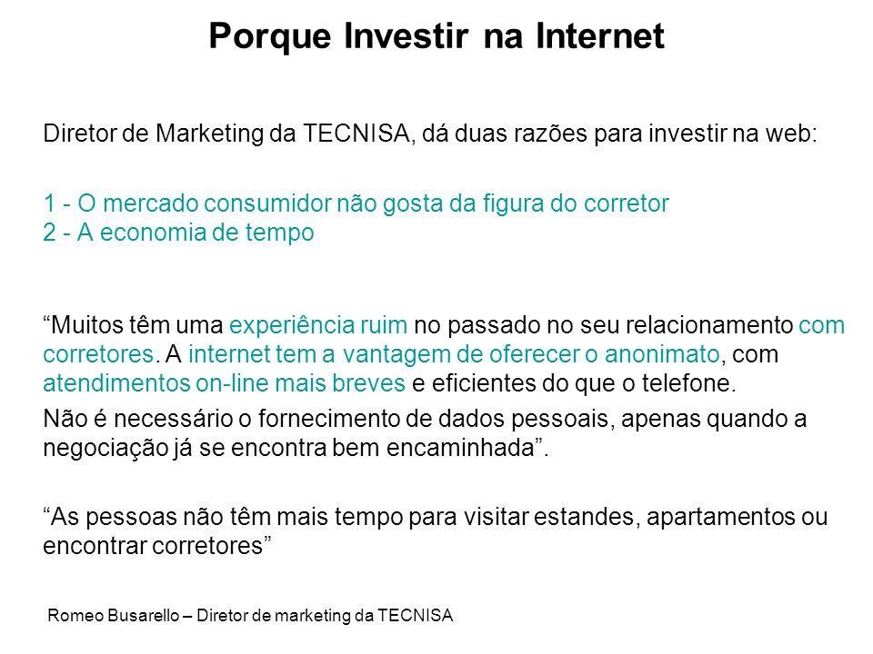 Porque Investir na Internet Diretor de Marketing da TECNISA, dá duas razões para investir na web: 1 - O mercado consumidor não gosta da figura do corr