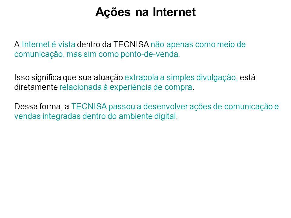A Internet é vista dentro da TECNISA não apenas como meio de comunicação, mas sim como ponto-de-venda. Isso significa que sua atuação extrapola a simp
