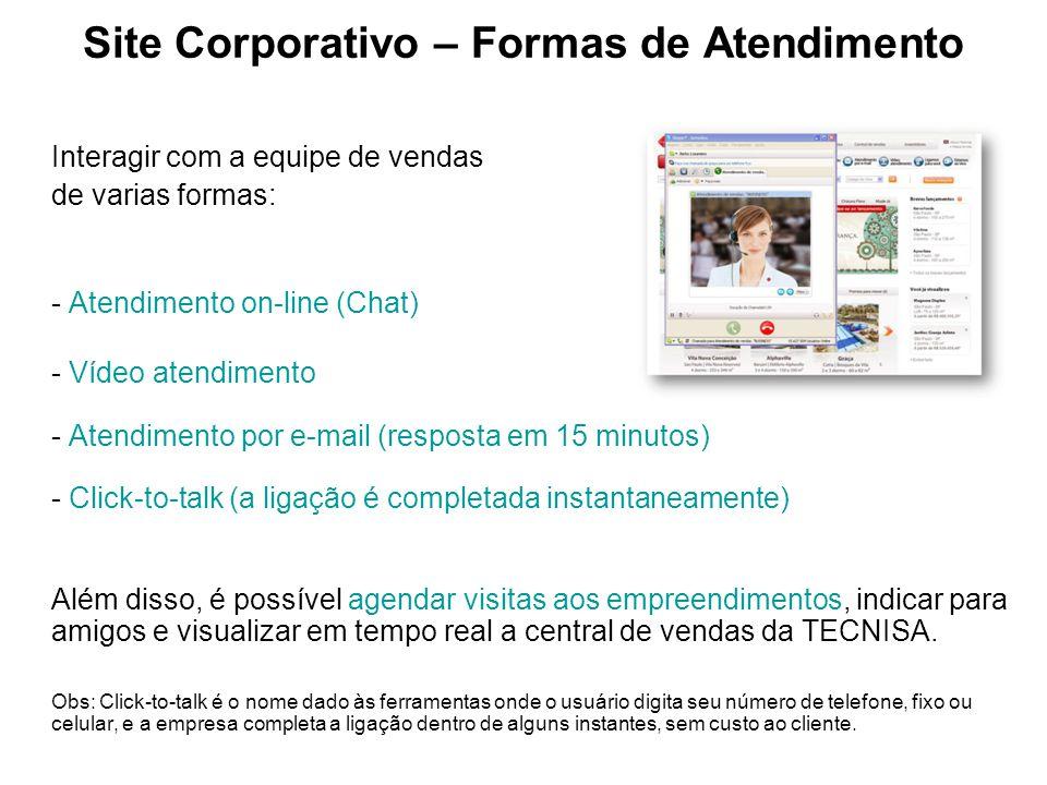 Interagir com a equipe de vendas de varias formas: - Atendimento on-line (Chat) - Vídeo atendimento - Atendimento por e-mail (resposta em 15 minutos)