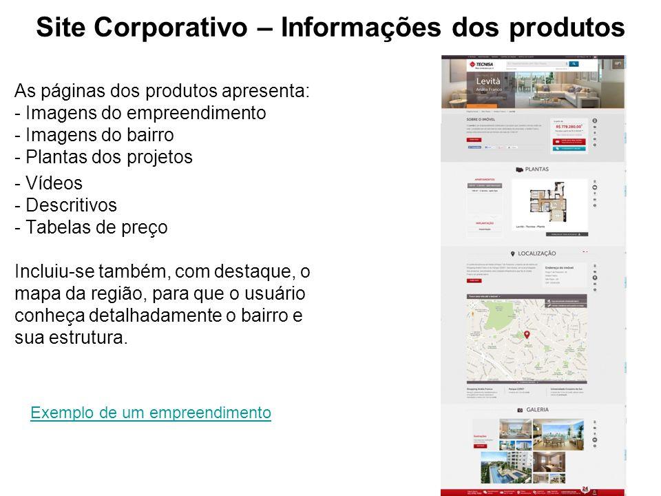 Site Corporativo – Informações dos produtos As páginas dos produtos apresenta: - Imagens do empreendimento - Imagens do bairro - Plantas dos projetos