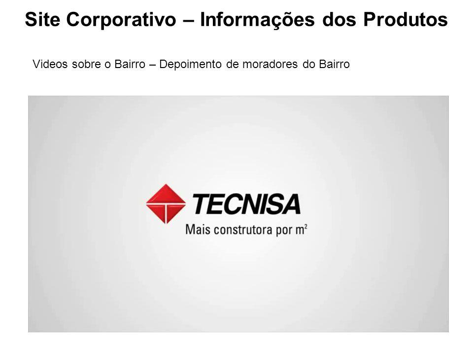 Site Corporativo – Informações dos Produtos Videos sobre o Bairro – Depoimento de moradores do Bairro