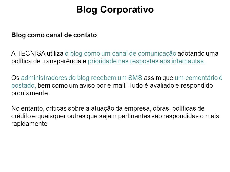 Blog Corporativo Blog como canal de contato A TECNISA utiliza o blog como um canal de comunicação adotando uma política de transparência e prioridade